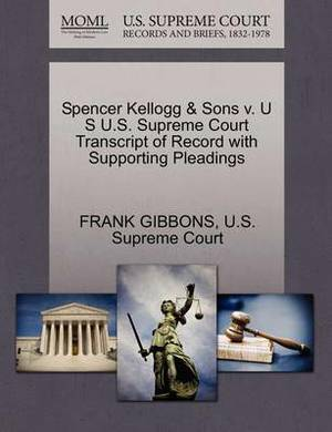 Spencer Kellogg & Sons V. U S U.S. Supreme Court Transcript of Record with Supporting Pleadings
