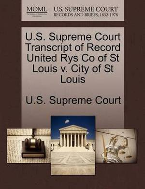 U.S. Supreme Court Transcript of Record United Rys Co of St Louis V. City of St Louis
