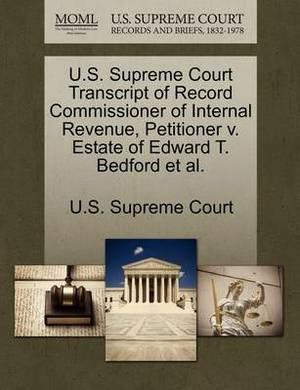 U.S. Supreme Court Transcript of Record Commissioner of Internal Revenue, Petitioner V. Estate of Edward T. Bedford et al.