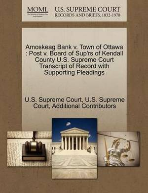 Amoskeag Bank V. Town of Ottawa: Post V. Board of Sup'rs of Kendall County U.S. Supreme Court Transcript of Record with Supporting Pleadings