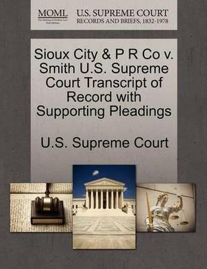 Sioux City & P R Co V. Smith U.S. Supreme Court Transcript of Record with Supporting Pleadings