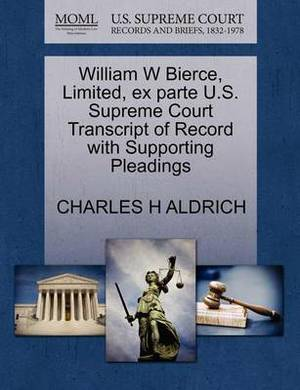 William W Bierce, Limited, Ex Parte U.S. Supreme Court Transcript of Record with Supporting Pleadings