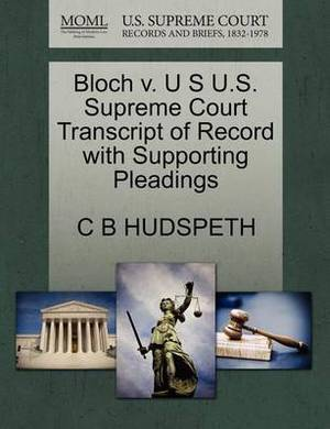 Bloch V. U S U.S. Supreme Court Transcript of Record with Supporting Pleadings
