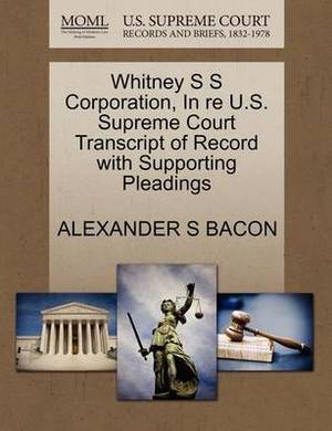 Whitney S S Corporation, in Re U.S. Supreme Court Transcript of Record with Supporting Pleadings