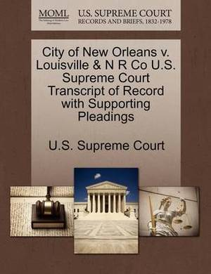 City of New Orleans V. Louisville & N R Co U.S. Supreme Court Transcript of Record with Supporting Pleadings