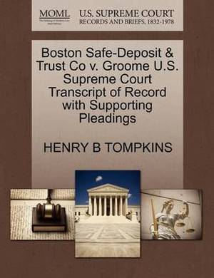 Boston Safe-Deposit & Trust Co V. Groome U.S. Supreme Court Transcript of Record with Supporting Pleadings