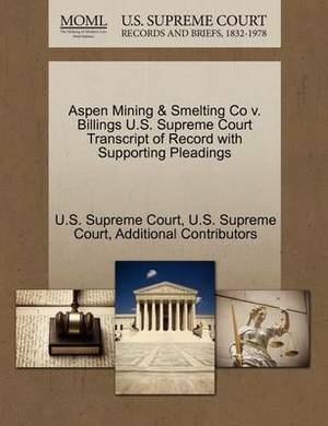 Aspen Mining & Smelting Co V. Billings U.S. Supreme Court Transcript of Record with Supporting Pleadings