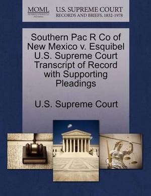 Southern Pac R Co of New Mexico V. Esquibel U.S. Supreme Court Transcript of Record with Supporting Pleadings