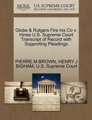 Globe & Rutgers Fire Ins Co V. Hines U.S. Supreme Court Transcript of Record with Supporting Pleadings