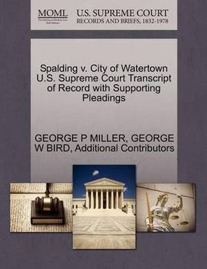 Spalding V. City of Watertown U.S. Supreme Court Transcript of Record with Supporting Pleadings