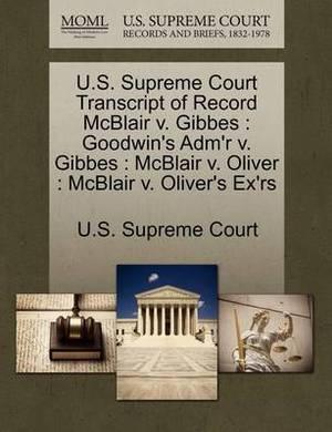 U.S. Supreme Court Transcript of Record McBlair V. Gibbes: Goodwin's Adm'r V. Gibbes: McBlair V. Oliver: McBlair V. Oliver's Ex'rs