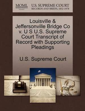 Louisville & Jeffersonville Bridge Co V. U S U.S. Supreme Court Transcript of Record with Supporting Pleadings