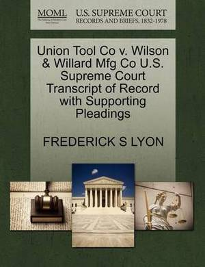 Union Tool Co V. Wilson & Willard Mfg Co U.S. Supreme Court Transcript of Record with Supporting Pleadings