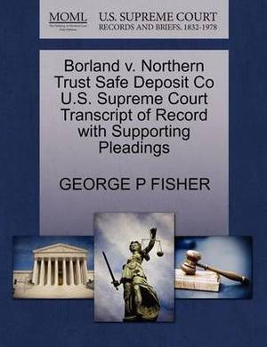 Borland V. Northern Trust Safe Deposit Co U.S. Supreme Court Transcript of Record with Supporting Pleadings
