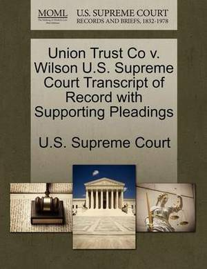 Union Trust Co V. Wilson U.S. Supreme Court Transcript of Record with Supporting Pleadings