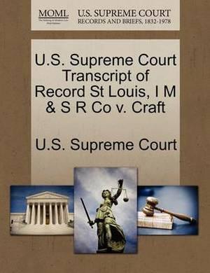 U.S. Supreme Court Transcript of Record St Louis, I M & S R Co V. Craft