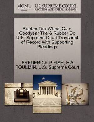 Rubber Tire Wheel Co V. Goodyear Tire & Rubber Co U.S. Supreme Court Transcript of Record with Supporting Pleadings