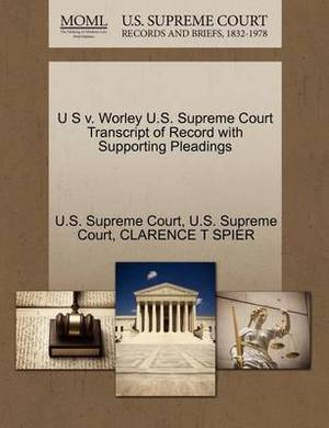 U S V. Worley U.S. Supreme Court Transcript of Record with Supporting Pleadings