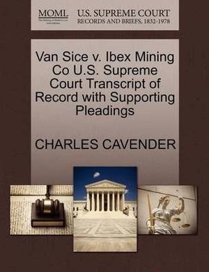 Van Sice V. Ibex Mining Co U.S. Supreme Court Transcript of Record with Supporting Pleadings