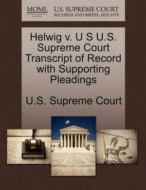 Helwig V. U S U.S. Supreme Court Transcript of Record with Supporting Pleadings