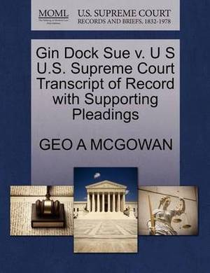 Gin Dock Sue V. U S U.S. Supreme Court Transcript of Record with Supporting Pleadings