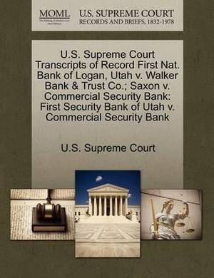 U.S. Supreme Court Transcripts of Record First Nat. Bank of Logan, Utah V. Walker Bank & Trust Co.; Saxon V. Commercial Security Bank  : First Security Bank of Utah V. Commercial Security Bank