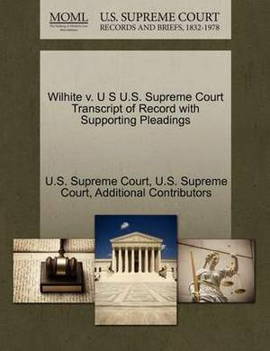 Wilhite V. U S U.S. Supreme Court Transcript of Record with Supporting Pleadings