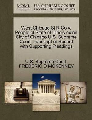 West Chicago St R Co V. People of State of Illinois Ex Rel City of Chicago U.S. Supreme Court Transcript of Record with Supporting Pleadings