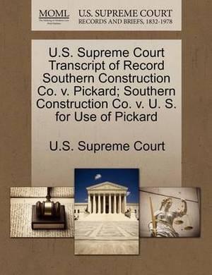 U.S. Supreme Court Transcript of Record Southern Construction Co. V. Pickard; Southern Construction Co. V. U. S. for Use of Pickard