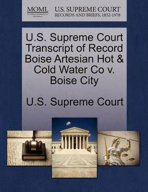U.S. Supreme Court Transcript of Record Boise Artesian Hot & Cold Water Co V. Boise City