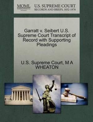 Garratt V. Seibert U.S. Supreme Court Transcript of Record with Supporting Pleadings