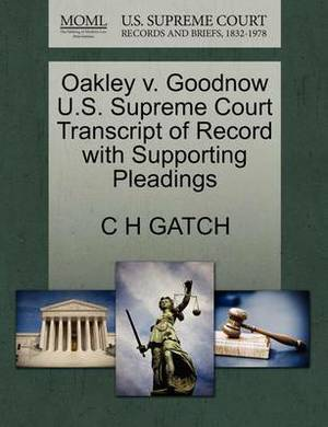 Oakley V. Goodnow U.S. Supreme Court Transcript of Record with Supporting Pleadings
