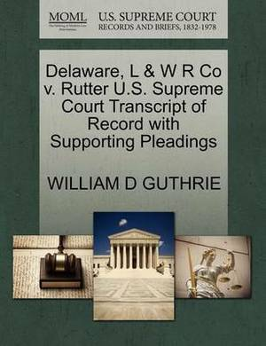 Delaware, L & W R Co V. Rutter U.S. Supreme Court Transcript of Record with Supporting Pleadings