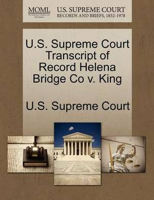 U.S. Supreme Court Transcript of Record Helena Bridge Co V. King