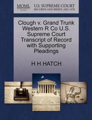 Clough V. Grand Trunk Western R Co U.S. Supreme Court Transcript of Record with Supporting Pleadings