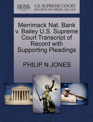 Merrimack Nat. Bank V. Bailey U.S. Supreme Court Transcript of Record with Supporting Pleadings
