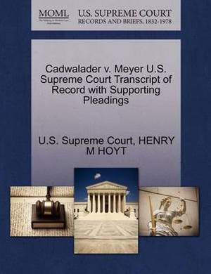 Cadwalader V. Meyer U.S. Supreme Court Transcript of Record with Supporting Pleadings