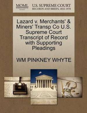 Lazard V. Merchants' & Miners' Transp Co U.S. Supreme Court Transcript of Record with Supporting Pleadings
