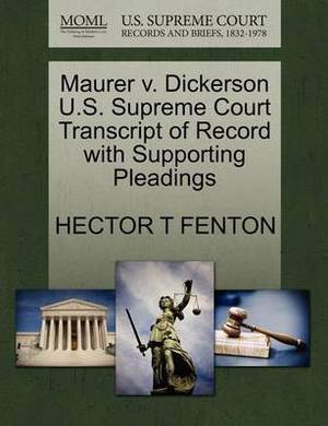 Maurer V. Dickerson U.S. Supreme Court Transcript of Record with Supporting Pleadings