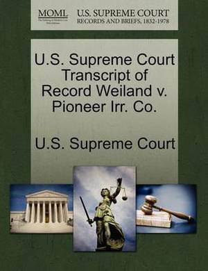 U.S. Supreme Court Transcript of Record Weiland V. Pioneer Irr. Co.