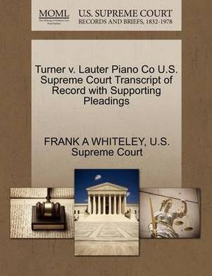 Turner V. Lauter Piano Co U.S. Supreme Court Transcript of Record with Supporting Pleadings