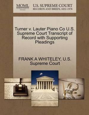 Turner V. Lauter Piano Co U.S. Supreme Court Transcript of Record with Supporting Pleadings