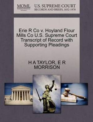 Erie R Co V. Hoyland Flour Mills Co U.S. Supreme Court Transcript of Record with Supporting Pleadings