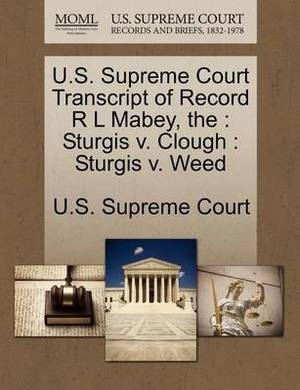 The U.S. Supreme Court Transcript of Record R L Mabey: Sturgis V. Clough: Sturgis V. Weed