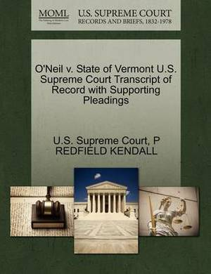 O'Neil V. State of Vermont U.S. Supreme Court Transcript of Record with Supporting Pleadings