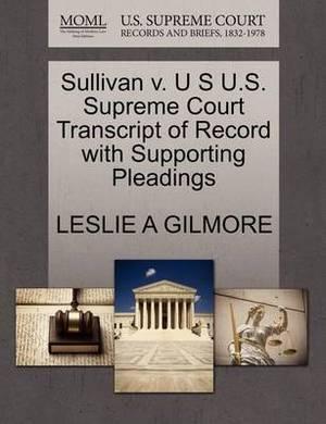 Sullivan V. U S U.S. Supreme Court Transcript of Record with Supporting Pleadings