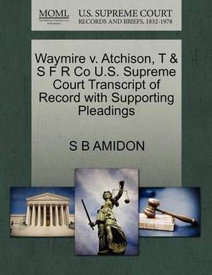 Waymire V. Atchison, T & S F R Co U.S. Supreme Court Transcript of Record with Supporting Pleadings
