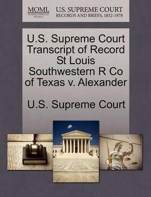U.S. Supreme Court Transcript of Record St Louis Southwestern R Co of Texas V. Alexander