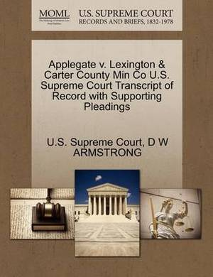 Applegate V. Lexington & Carter County Min Co U.S. Supreme Court Transcript of Record with Supporting Pleadings