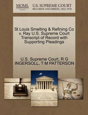 St Louis Smelting & Refining Co V. Ray U.S. Supreme Court Transcript of Record with Supporting Pleadings